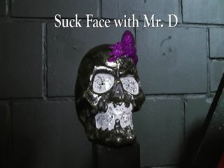 Suck Face with Mr. D